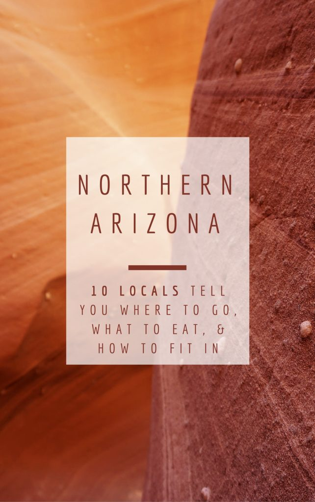 Northern Arizona - 10 locals tell you where to go, what to eat, and how to fit in