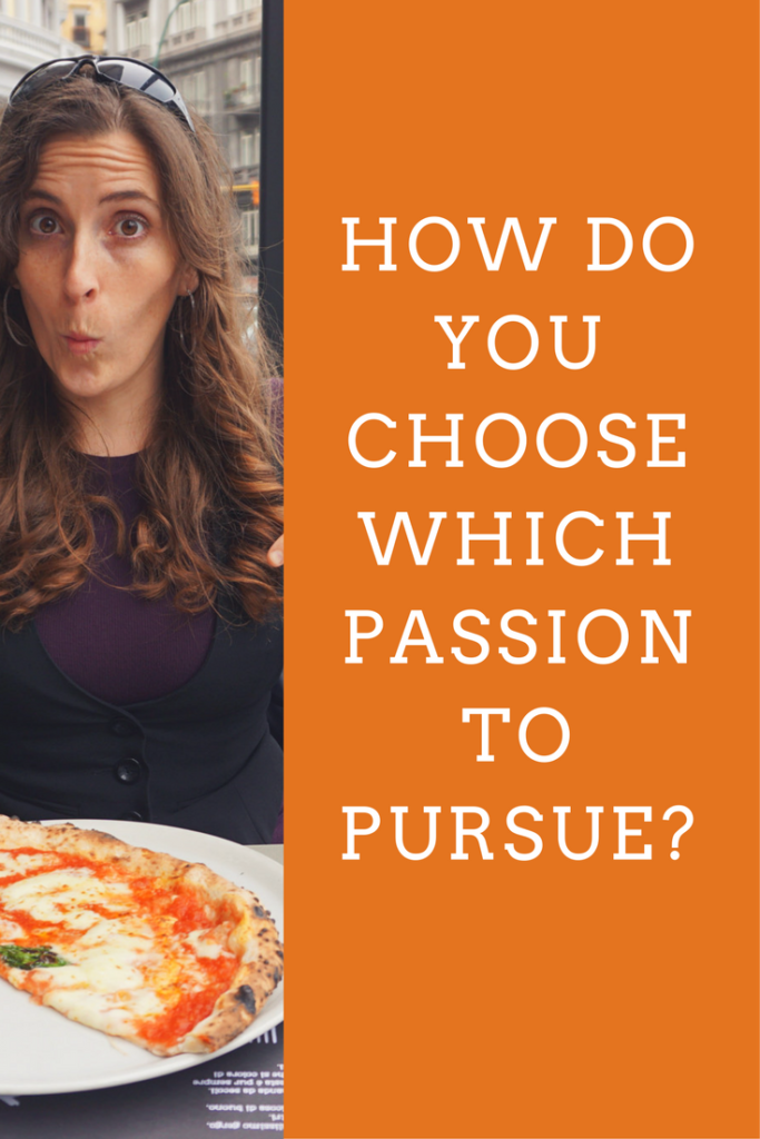 How do you choose which passion to pursue?